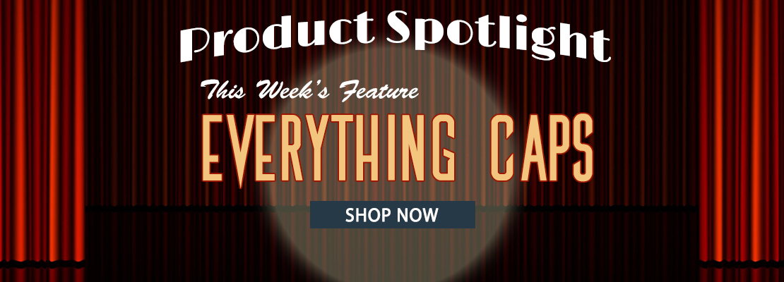 Product Spotlight - Everything Caps
